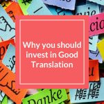 Why you should invest in Good Translation